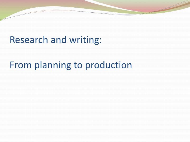 Research and writing from planning to production