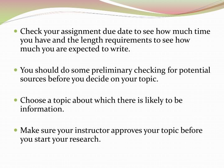 Check your assignment due date to see how much time you have and the length requirements to see how much you are expected to write.