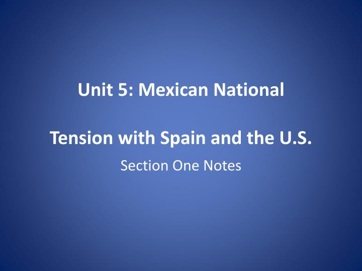Unit 5 mexican national tension with spain and the u s