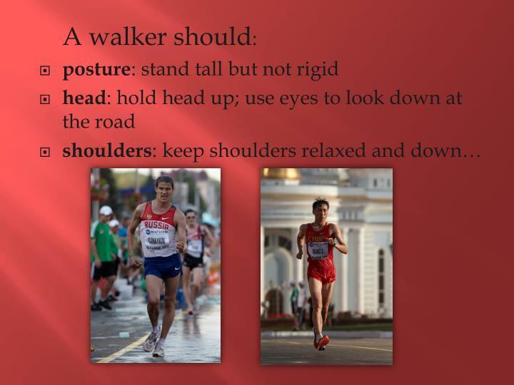 A walker should