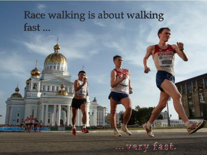 Race walking is about walking fast ...