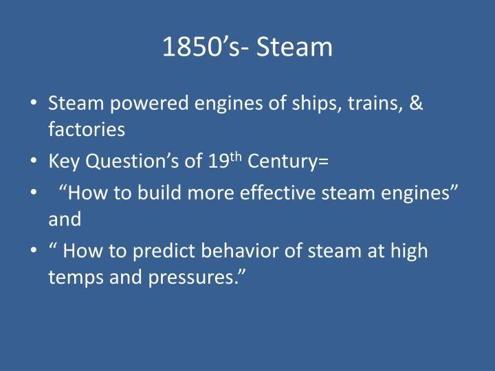 1850's- Steam