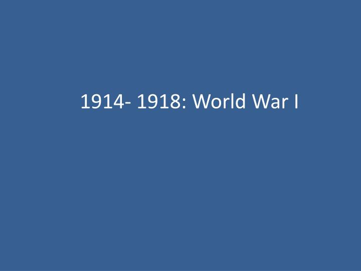 1914- 1918: World War I