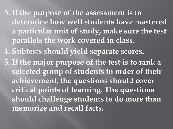 3. If the purpose of the assessment is to determine how well students have