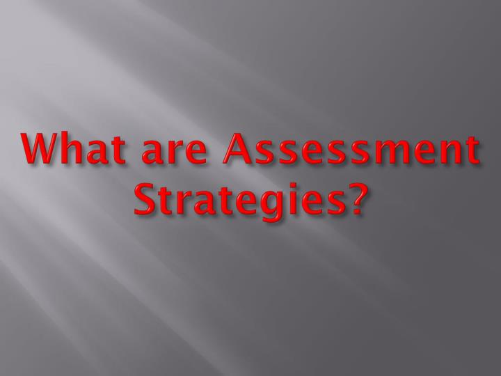 What are Assessment Strategies?