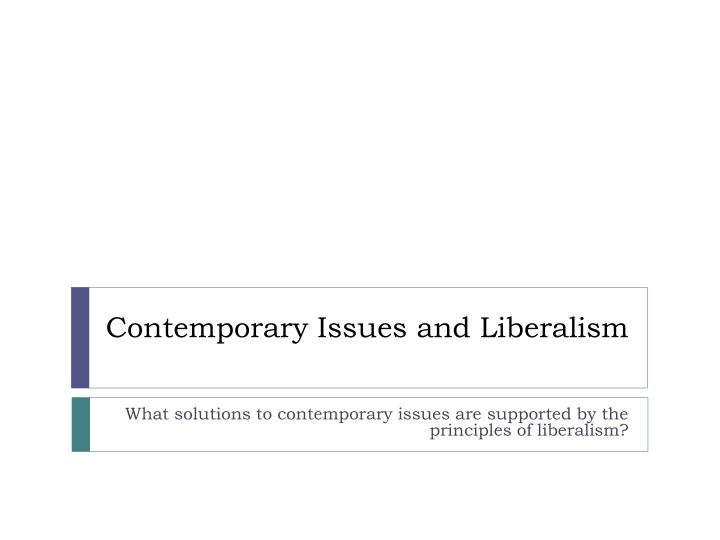 Contemporary Issues and Liberalism