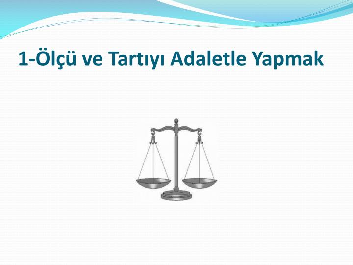 1-Ölçü ve Tartıyı Adaletle Yapmak