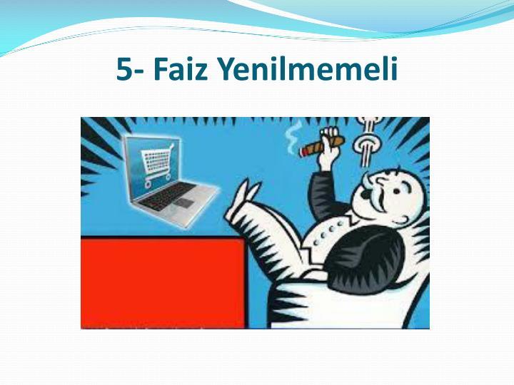 5- Faiz Yenilmemeli