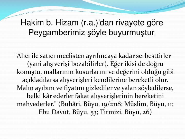 Hakim b. Hizam (r.a.)'dan rivayete göre Peygamberimiz şöyle buyurmuştur