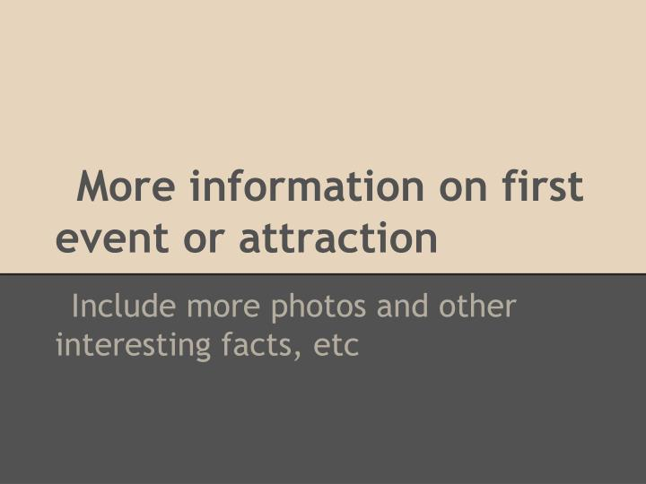 More information on first event or attraction