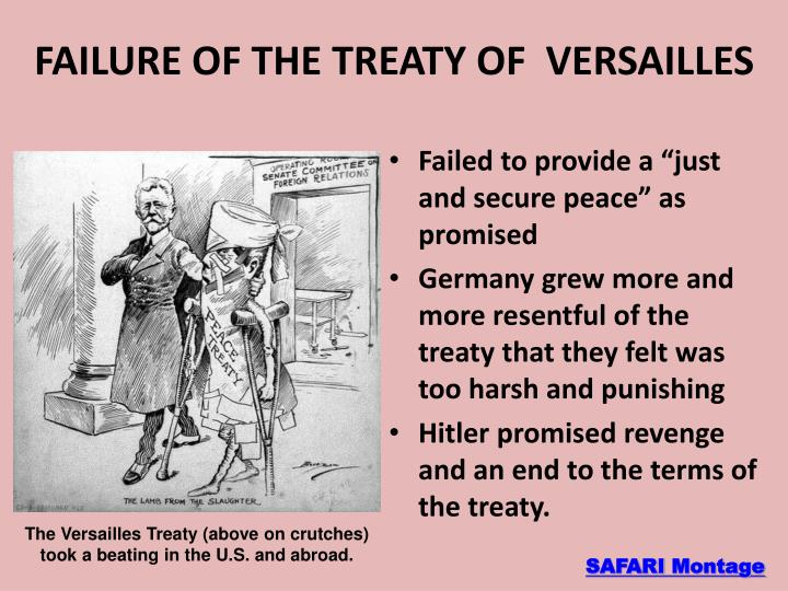 treaty of versailles failure essay Essay: causes of world war 2 out of all the wars that the world has gone through well, world war ii had six major causes: anger over the versailles treaty, the failure of peace efforts after world war i, the rise of fascism, the goals of hitler, the isolationism by america and britain.