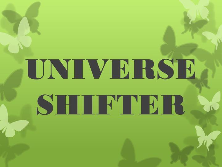 UNIVERSE SHIFTER