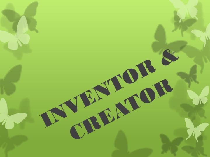INVENTOR & CREATOR