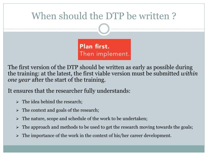 When should the DTP be written ?