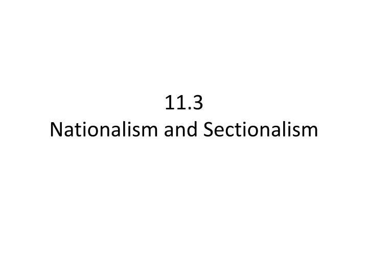 11 3 nationalism and sectionalism