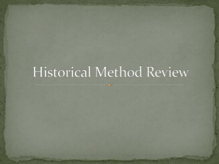 Historical Method Review