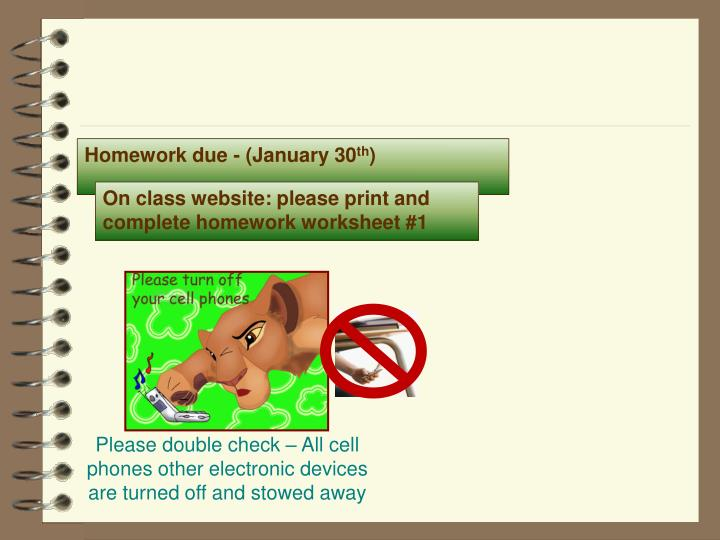 Homework due - (January 30