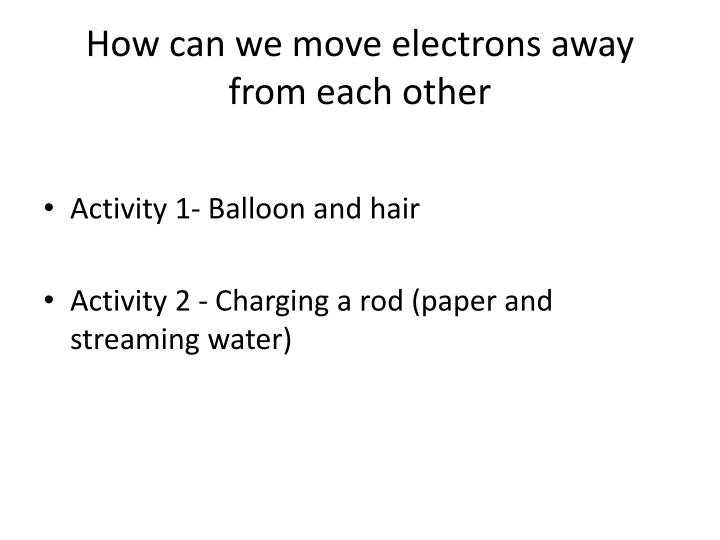 How can we move electrons away from each other