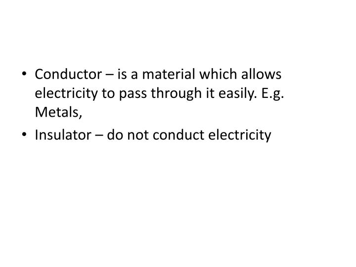 Conductor – is a material which