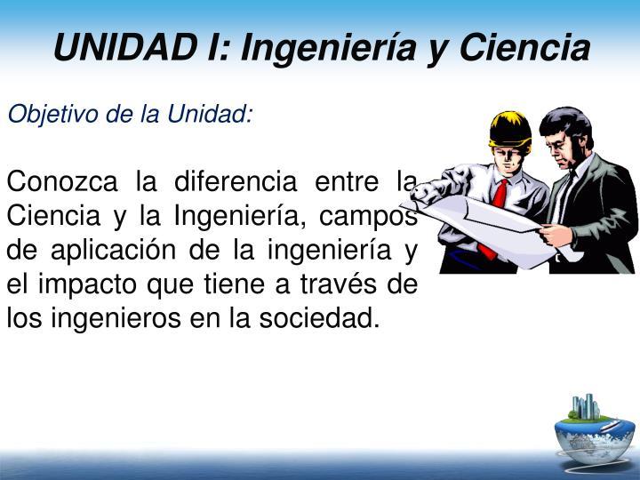 UNIDAD I: Ingeniería y Ciencia