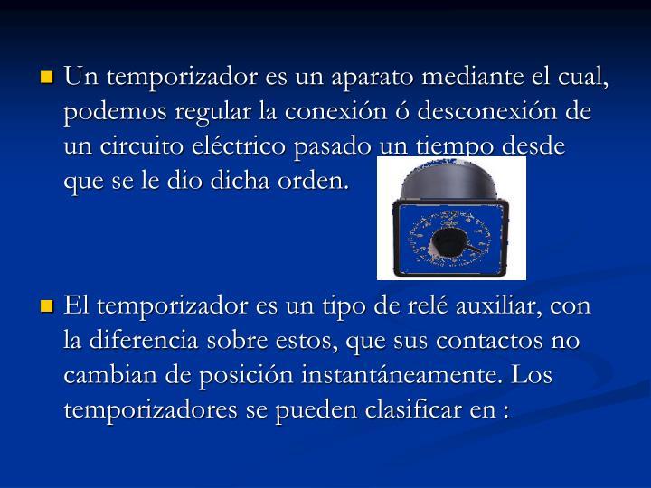 Un temporizador es un aparato mediante el cual, podemos regular la conexión ó desconexión de un circuito eléctrico pasado un tiempo desde que se le dio dicha orden.
