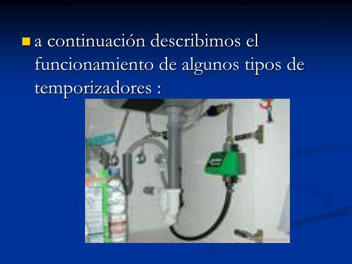 a continuación describimos el funcionamiento de algunos tipos de temporizadores: