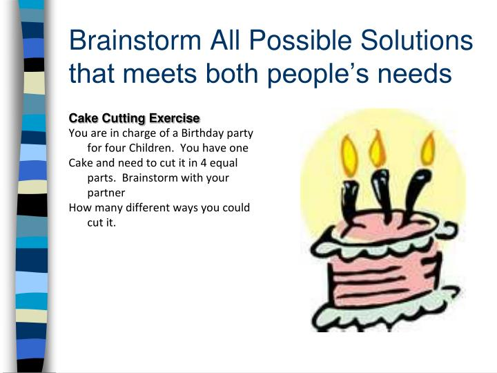 Brainstorm All Possible Solutions that meets both people's needs