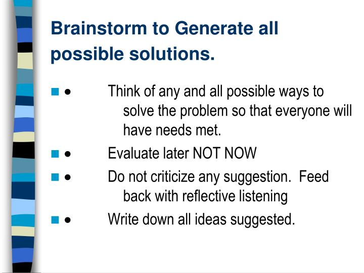 Brainstorm to Generate all possible solutions.