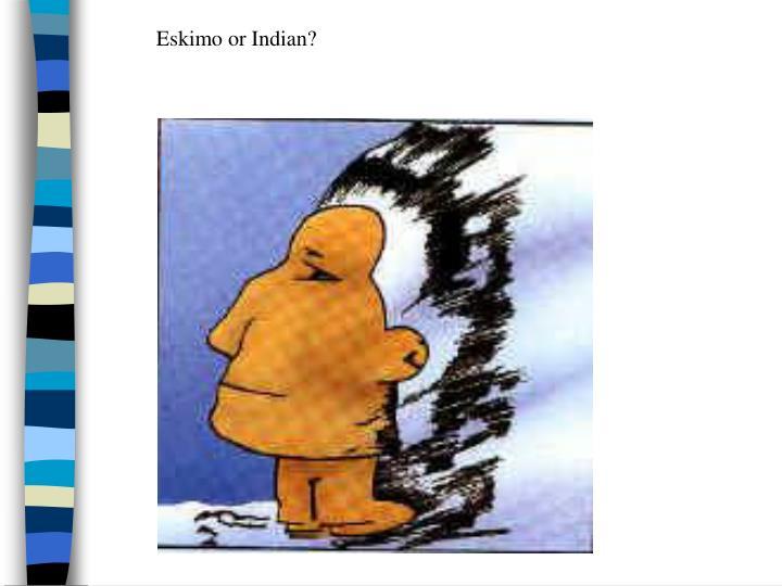 Eskimo or Indian?