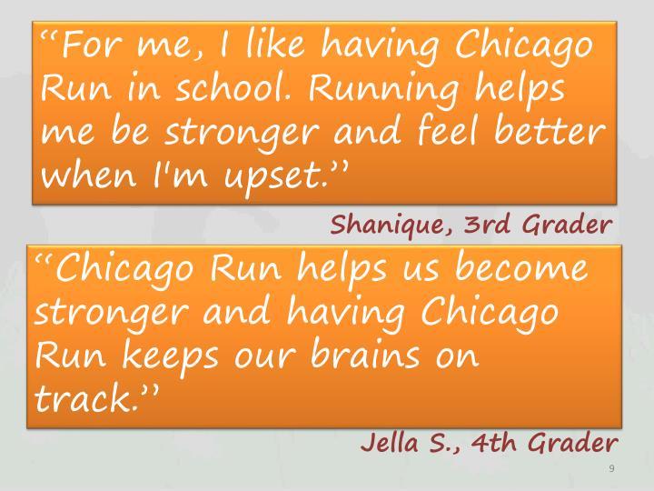 """For me, I like having Chicago Run in school.Running helps me be stronger and feel better when I'm upset."""