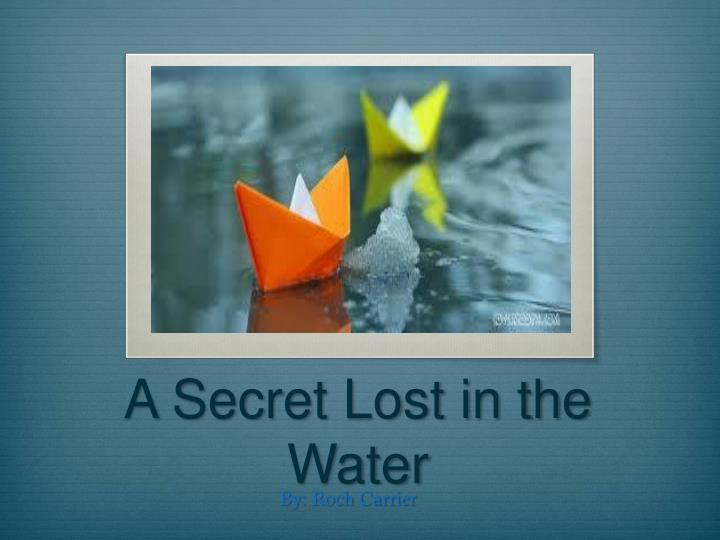 secret lost in the water answer Wikianswers is a community run question and answer site whether you have a question or love sharing your knowledge, wikianswers is the place for you welcome to wikianswers.