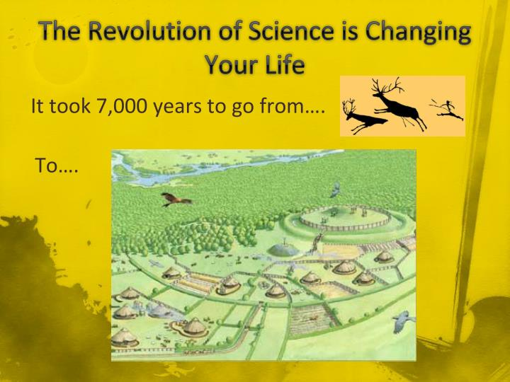 The Revolution of Science is Changing Your Life