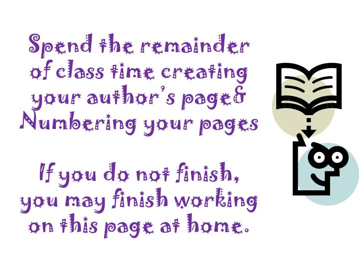 Spend the remainder of class time creating your author's