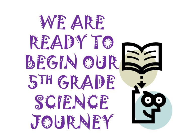 WE ARE READY TO BEGIN OUR 5