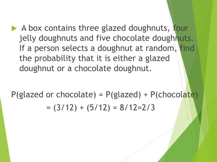 A box contains three glazed doughnuts, four jelly doughnuts and five chocolate doughnuts.  If a person selects a doughnut at random, find the probability that it is either a glazed doughnut or a chocolate doughnut.