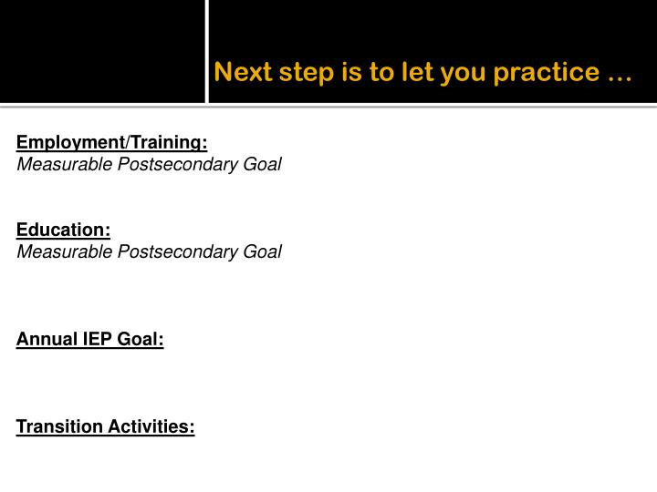 Next step is to let you practice …