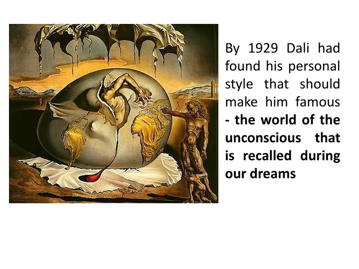 By 1929 Dali had found his personal style that should make him famous