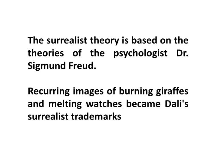 The surrealist theory is based on the theories of the psychologist Dr. Sigmund Freud