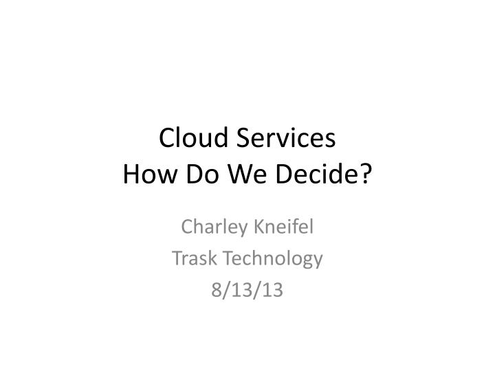 Cloud services how do we decide