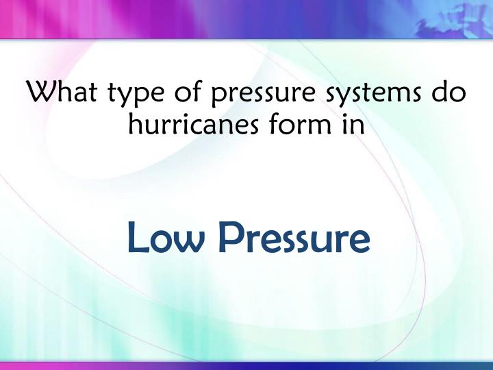 What type of pressure systems do hurricanes form in