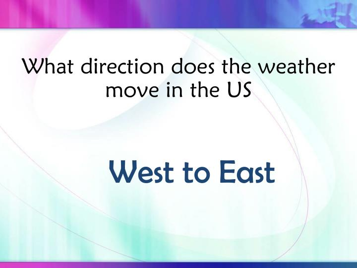 What direction does the weather move in the US