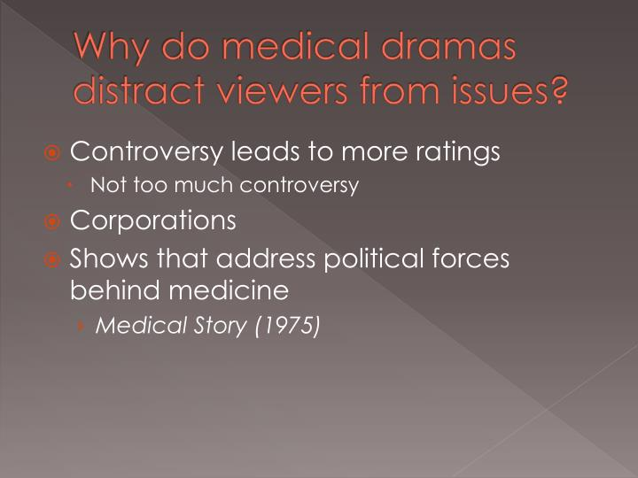 Why do medical dramas distract viewers from issues?