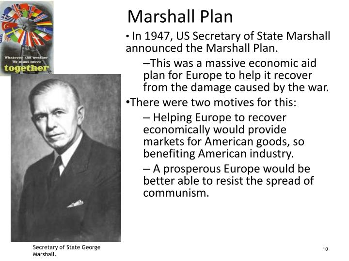 In 1947, US Secretary of State Marshall announced the Marshall Plan.