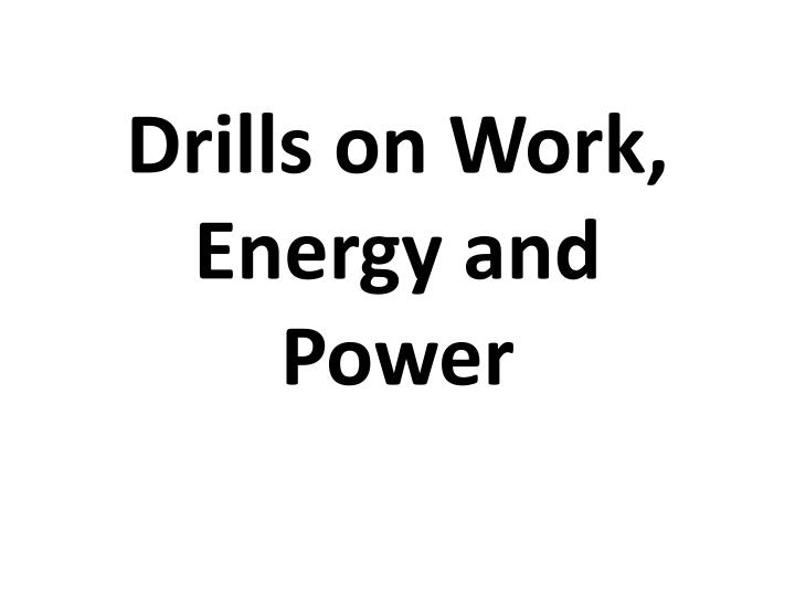 Drills on work energy and power