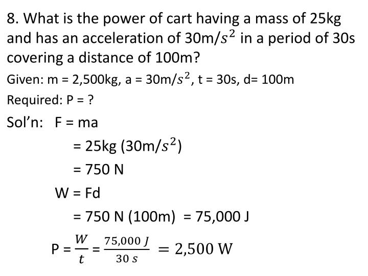 8. What is the power of cart having a mass of 25kg and has an acceleration of 30m/