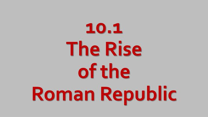 10 1 the rise of the roman republic