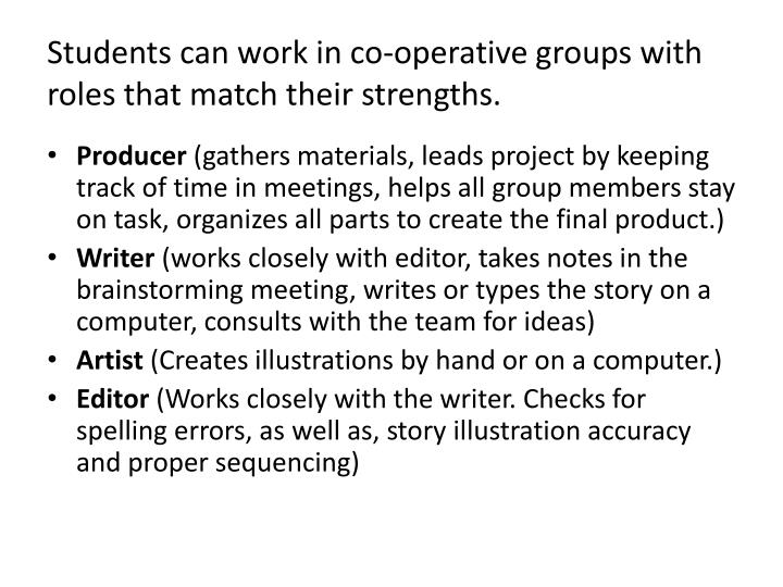 Students can work in co-operative groups with roles that match their strengths.