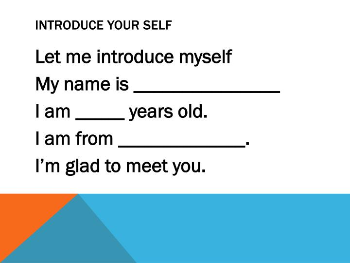 Introduce your self