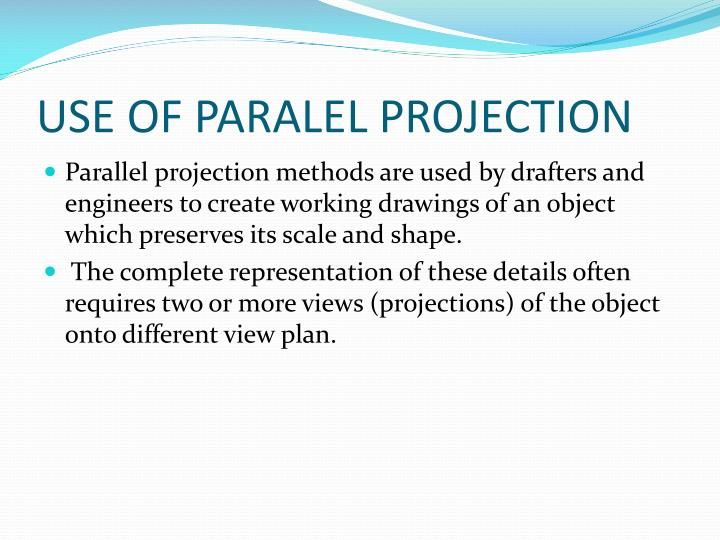 USE OF PARALEL PROJECTION