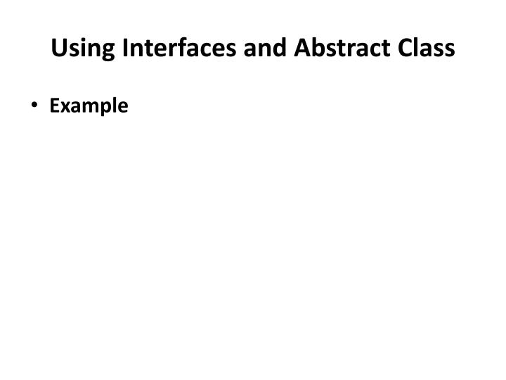 Using Interfaces and Abstract Class